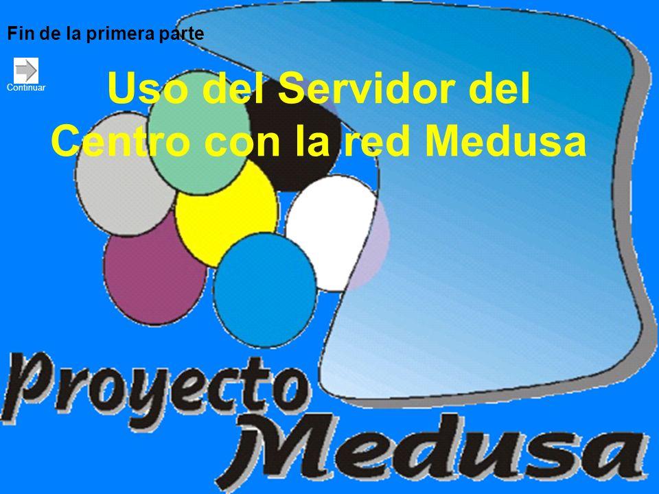 Uso del Servidor del Centro con la red Medusa Fin de la primera parte Continuar