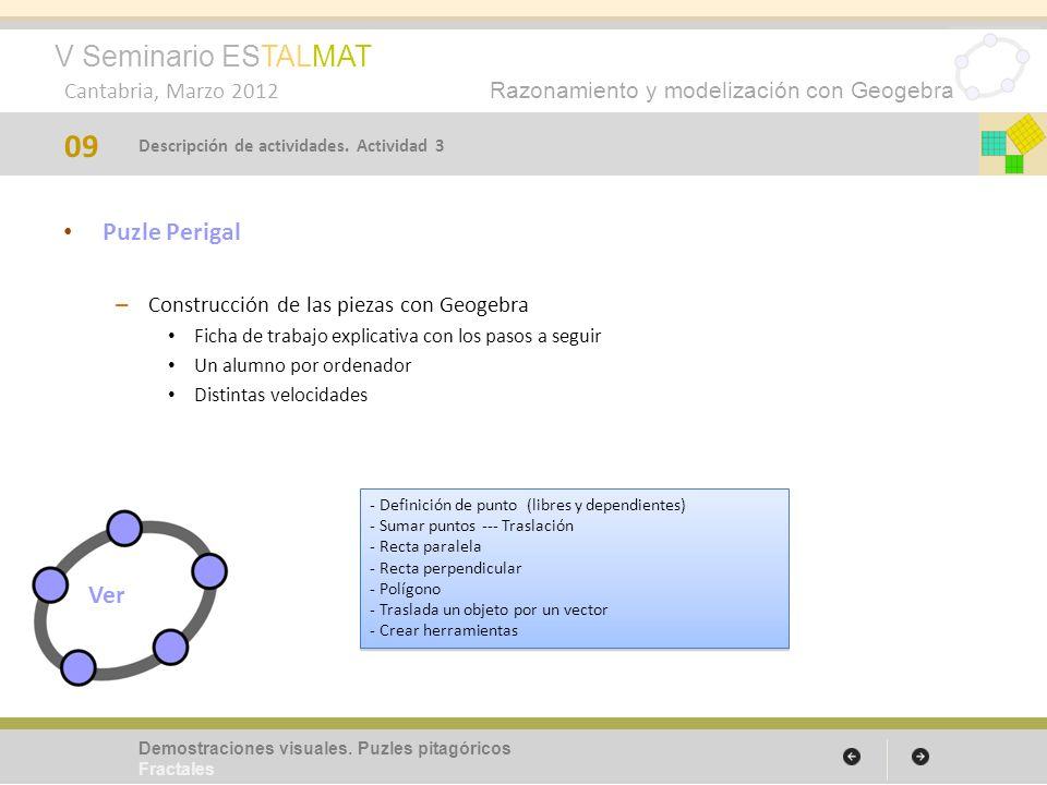 V Seminario ESTALMAT Cantabria, Marzo 2012 Razonamiento y modelización con Geogebra Puzle Perigal – Construcción de las piezas con Geogebra Ficha de t