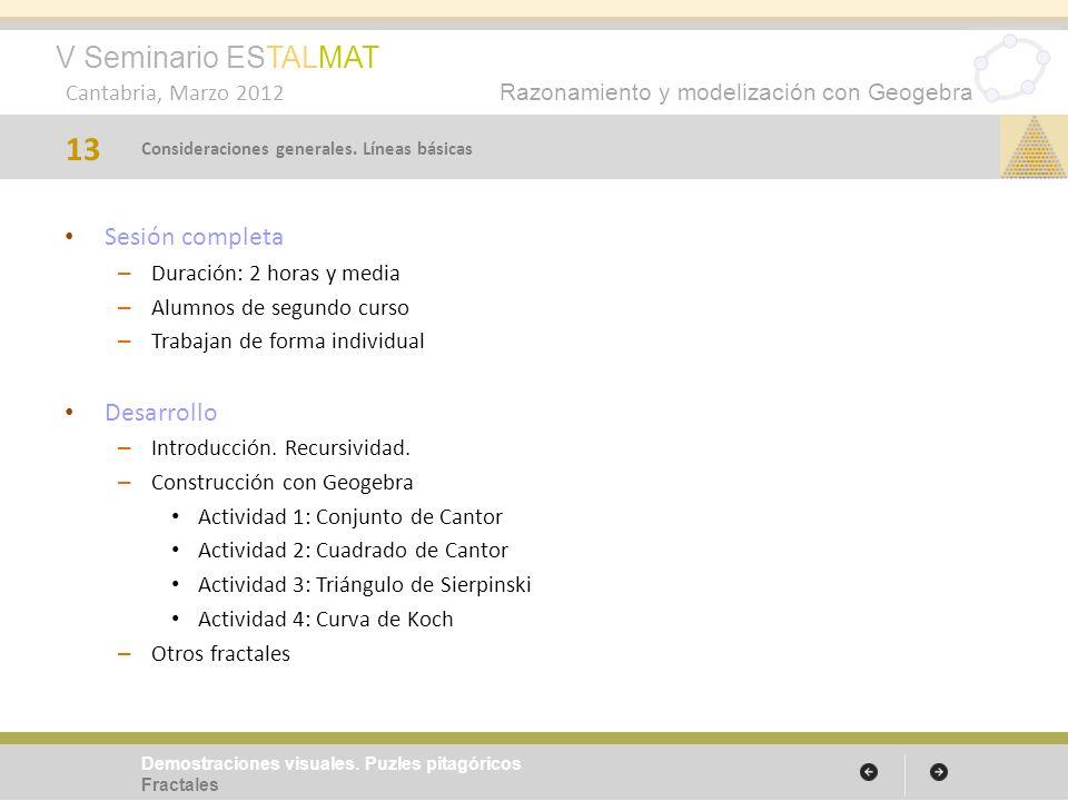 V Seminario ESTALMAT Cantabria, Marzo 2012 Razonamiento y modelización con Geogebra Sesión completa – Duración: 2 horas y media – Alumnos de segundo c