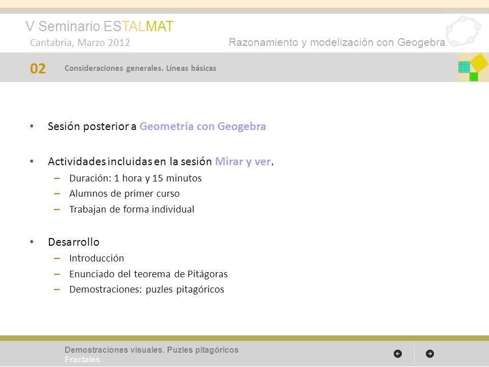V Seminario ESTALMAT Cantabria, Marzo 2012 Razonamiento y modelización con Geogebra Sesión posterior a Geometría con Geogebra Actividades incluidas en
