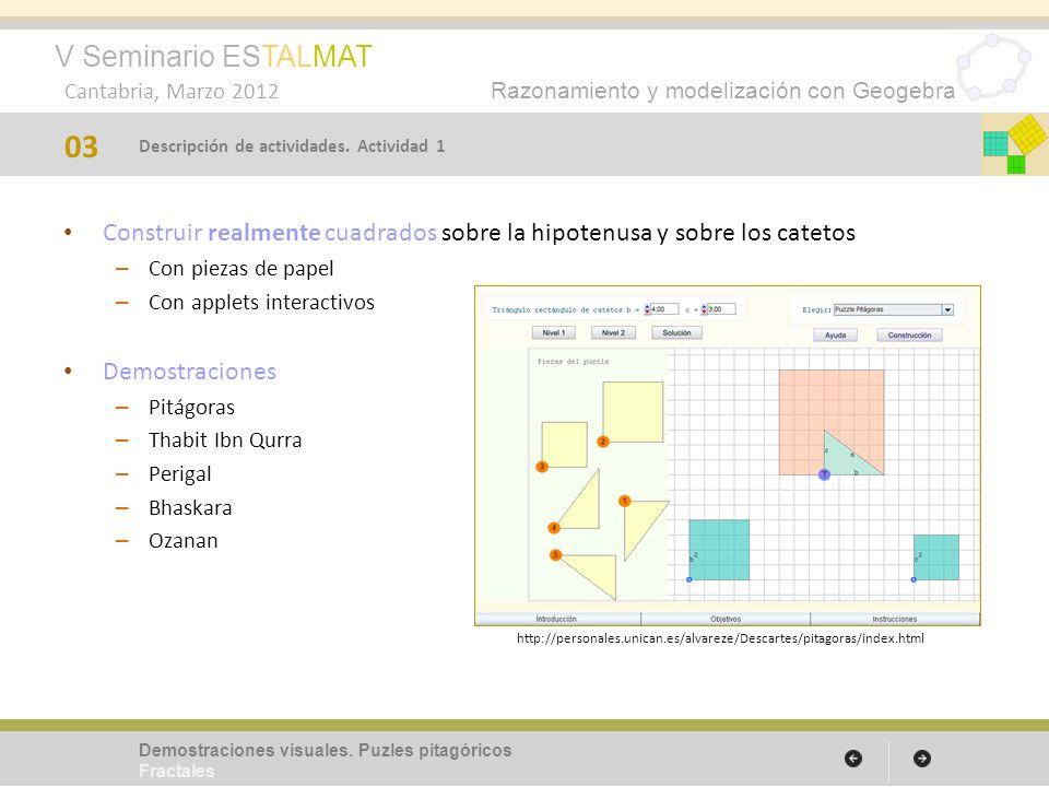 V Seminario ESTALMAT Cantabria, Marzo 2012 Razonamiento y modelización con Geogebra Conjunto de Cantor – Etapas de la construcción – Pasos con Geogebra – Propiedades 15 Demostraciones visuales.