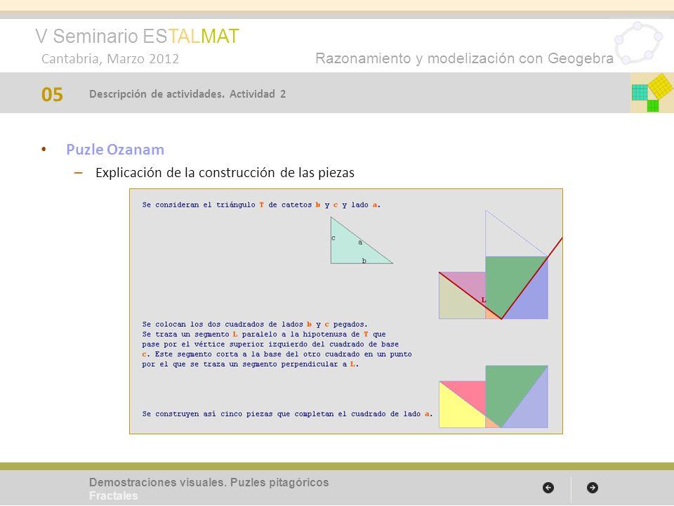 V Seminario ESTALMAT Cantabria, Marzo 2012 Razonamiento y modelización con Geogebra Triángulo de Sierpinski – Etapas de la construcción – Pasos con Geogebra – Propiedades 17 Demostraciones visuales.