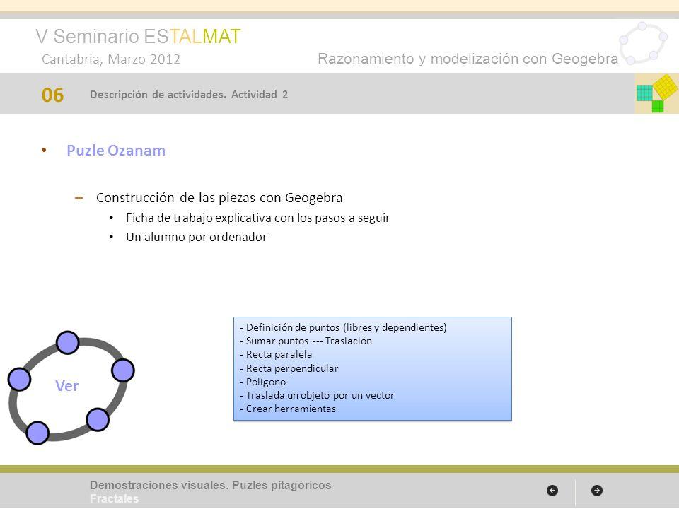 V Seminario ESTALMAT Cantabria, Marzo 2012 Razonamiento y modelización con Geogebra Puzle Ozanam – Construcción de las piezas con Geogebra Ficha de tr