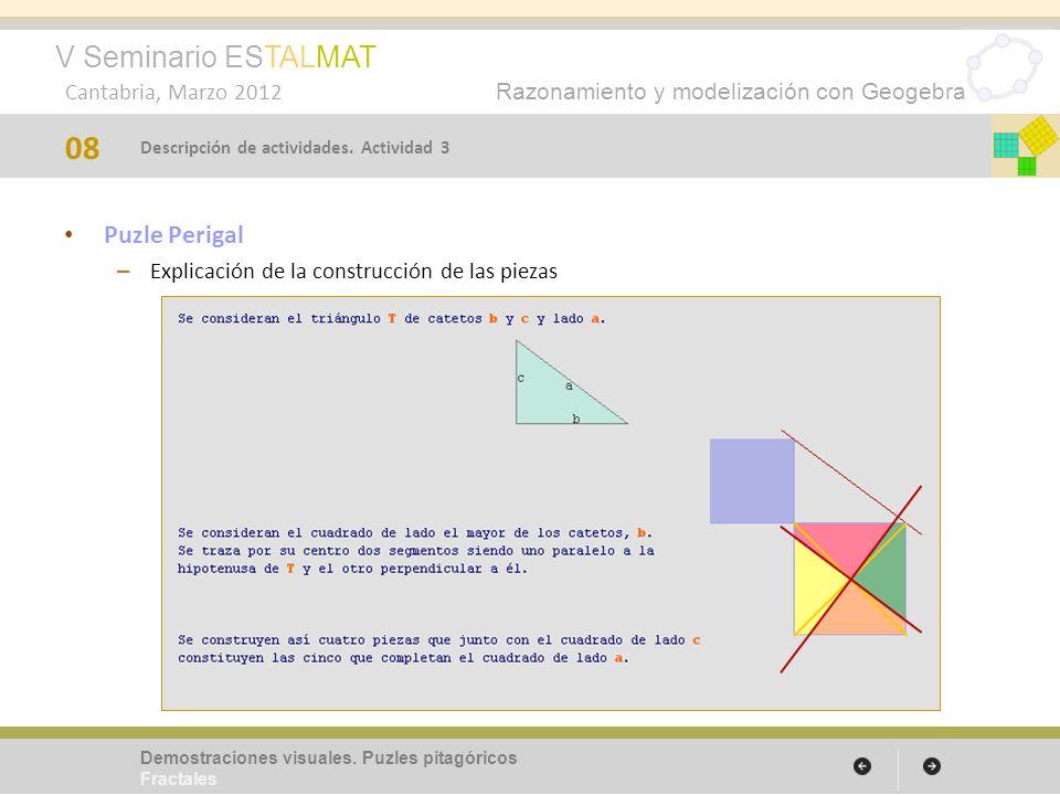 V Seminario ESTALMAT Cantabria, Marzo 2012 Razonamiento y modelización con Geogebra Puzle Perigal – Explicación de la construcción de las piezas 08 Demostraciones visuales.