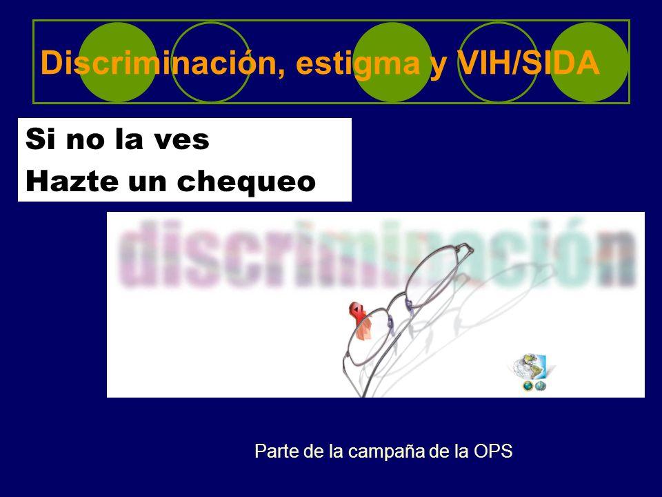 Discriminación, estigma y VIH/SIDA Si no la ves Hazte un chequeo Parte de la campaña de la OPS