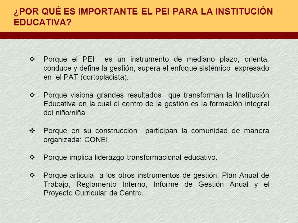 ¿POR QUÉ ES IMPORTANTE EL PEI PARA LA INSTITUCIÓN EDUCATIVA? Porque el PEI es un instrumento de mediano plazo; orienta, conduce y define la gestión, s