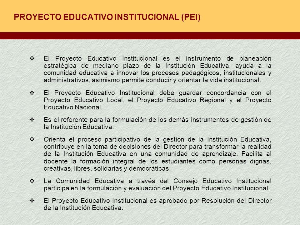 PROYECTO EDUCATIVO INSTITUCIONAL (PEI) El Proyecto Educativo Institucional es el instrumento de planeación estratégica de mediano plazo de la Instituc