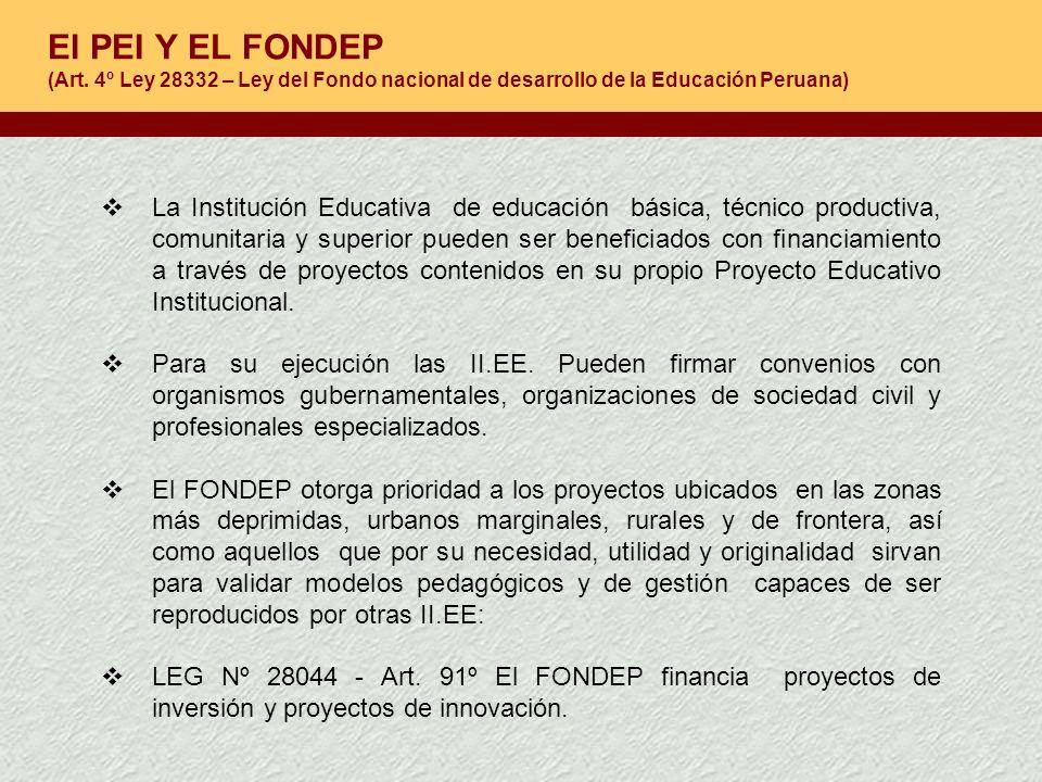 El PEI Y EL FONDEP (Art. 4º Ley 28332 – Ley del Fondo nacional de desarrollo de la Educación Peruana) La Institución Educativa de educación básica, té