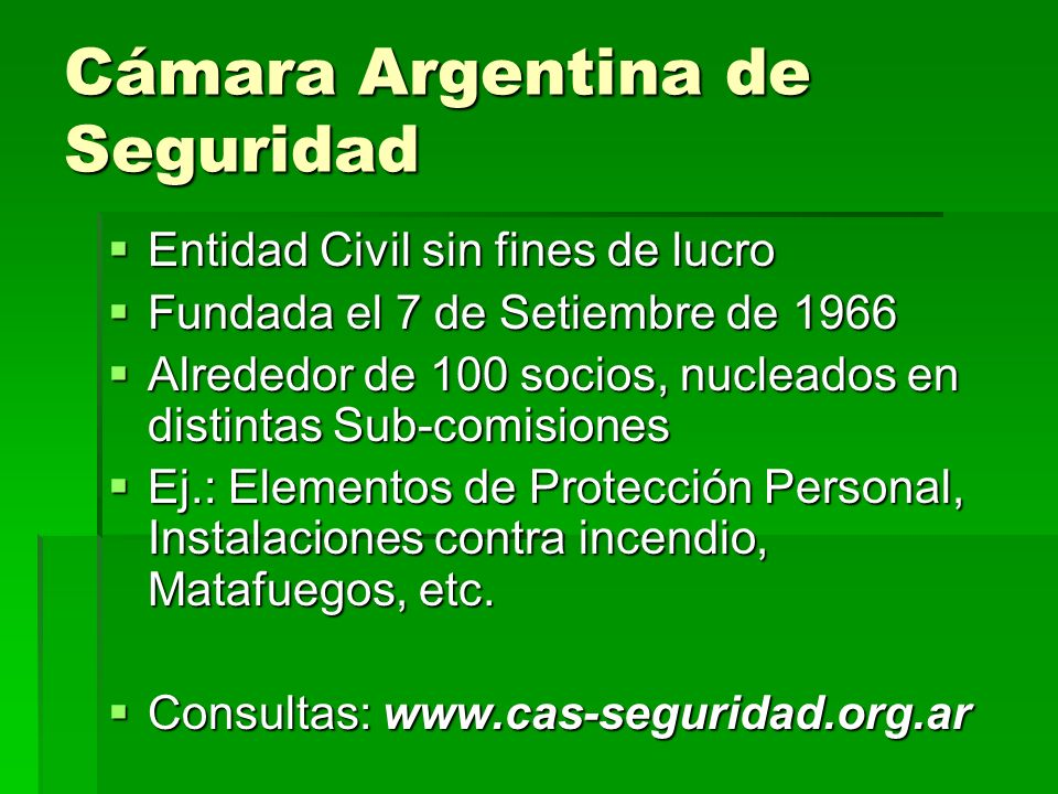 Cámara Argentina de Seguridad Entidad Civil sin fines de lucro Entidad Civil sin fines de lucro Fundada el 7 de Setiembre de 1966 Fundada el 7 de Seti