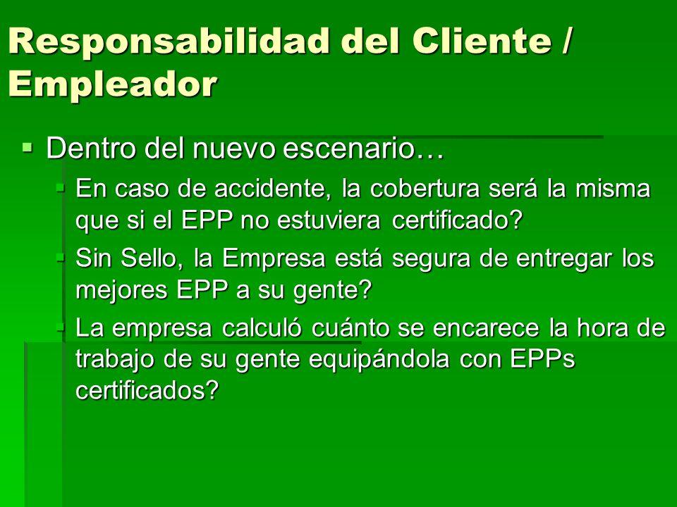 Responsabilidad del Cliente / Empleador Dentro del nuevo escenario… Dentro del nuevo escenario… En caso de accidente, la cobertura será la misma que si el EPP no estuviera certificado.