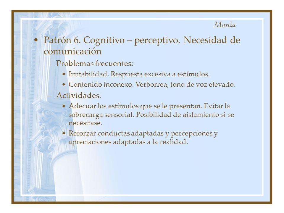 Patrón 6. Cognitivo – perceptivo. Necesidad de comunicación –Problemas frecuentes: Irritabilidad. Respuesta excesiva a estímulos. Contenido inconexo.