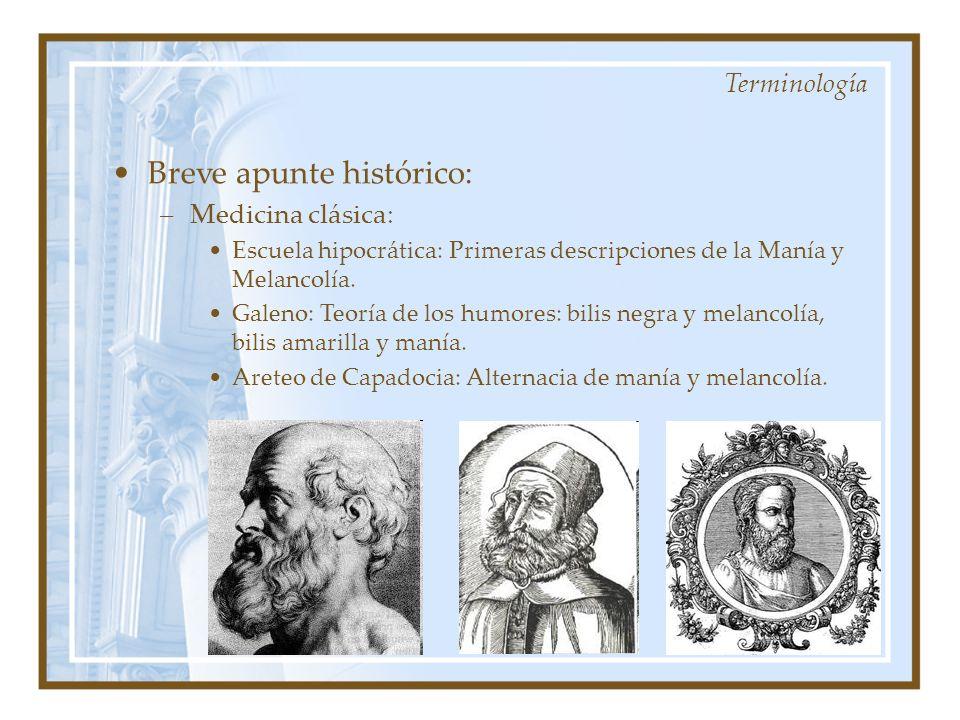Breve apunte histórico: –Medicina clásica: Escuela hipocrática: Primeras descripciones de la Manía y Melancolía. Galeno: Teoría de los humores: bilis