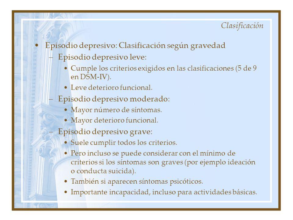 Clasificación Episodio depresivo: Clasificación según gravedad –Episodio depresivo leve: Cumple los criterios exigidos en las clasificaciones (5 de 9