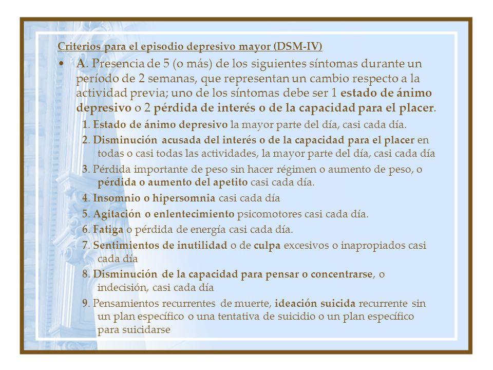 Criterios para el episodio depresivo mayor (DSM-IV) A. Presencia de 5 (o más) de los siguientes síntomas durante un período de 2 semanas, que represen