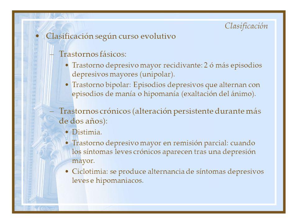 Clasificación según curso evolutivo –Trastornos fásicos: Trastorno depresivo mayor recidivante: 2 ó más episodios depresivos mayores (unipolar). Trast