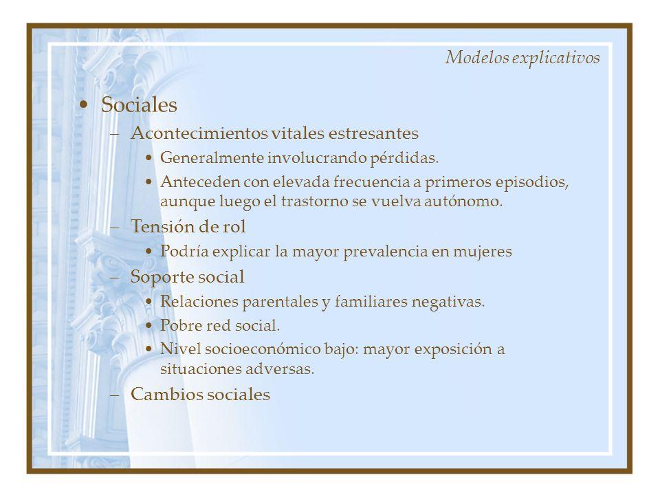 Modelos explicativos Sociales –Acontecimientos vitales estresantes Generalmente involucrando pérdidas. Anteceden con elevada frecuencia a primeros epi