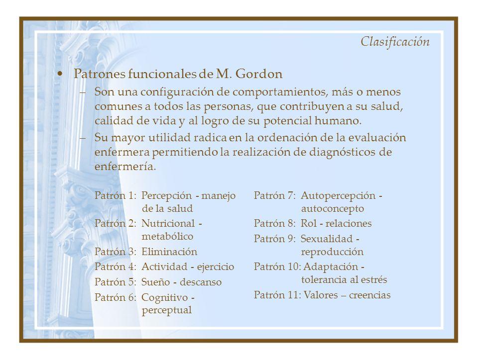 Patrones funcionales de M. Gordon –Son una configuración de comportamientos, más o menos comunes a todos las personas, que contribuyen a su salud, cal
