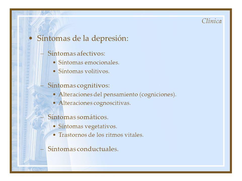 Clínica Síntomas de la depresión: –Síntomas afectivos: Síntomas emocionales. Síntomas volitivos. –Síntomas cognitivos: Alteraciones del pensamiento (c