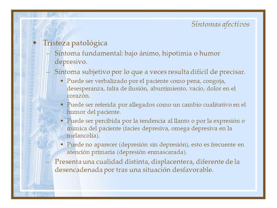 Tristeza patológica –Síntoma fundamental: bajo ánimo, hipotimia o humor depresivo.