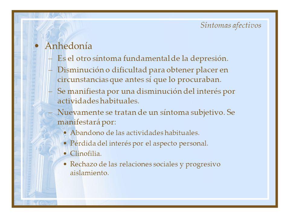 Anhedonía –Es el otro síntoma fundamental de la depresión. –Disminución o dificultad para obtener placer en circunstancias que antes sí que lo procura