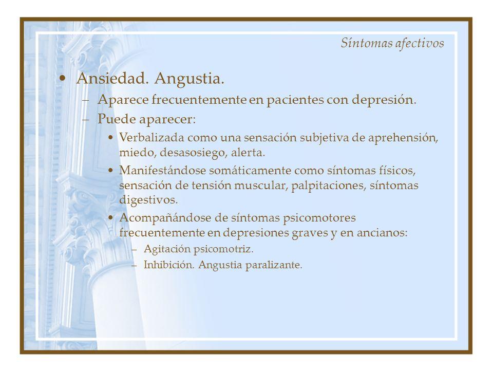 Ansiedad. Angustia. –Aparece frecuentemente en pacientes con depresión. –Puede aparecer: Verbalizada como una sensación subjetiva de aprehensión, mied
