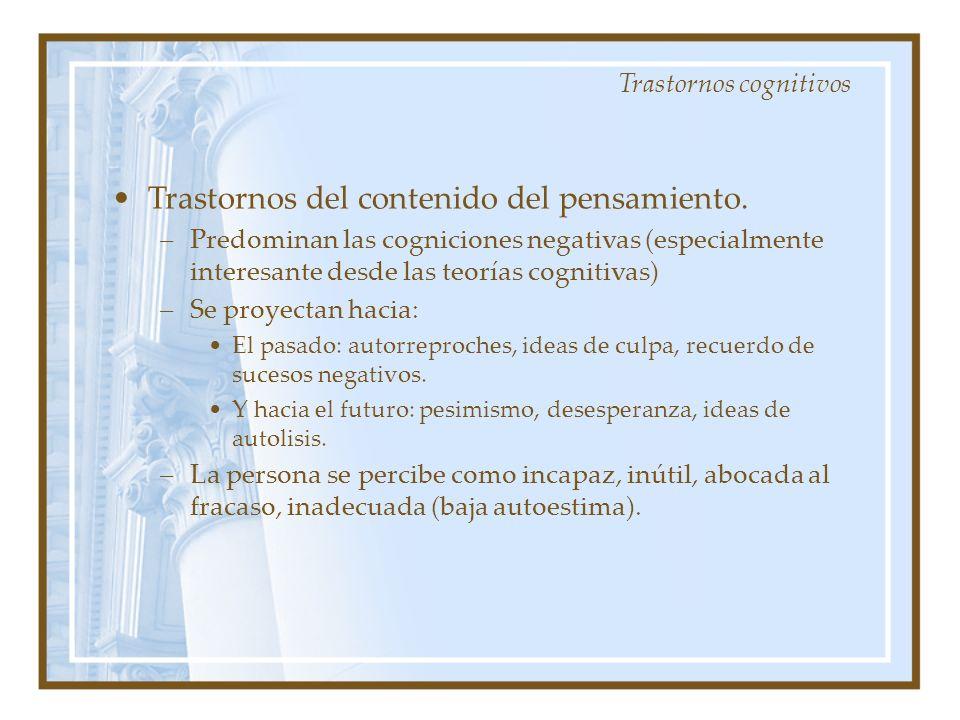 Trastornos del contenido del pensamiento. –Predominan las cogniciones negativas (especialmente interesante desde las teorías cognitivas) –Se proyectan