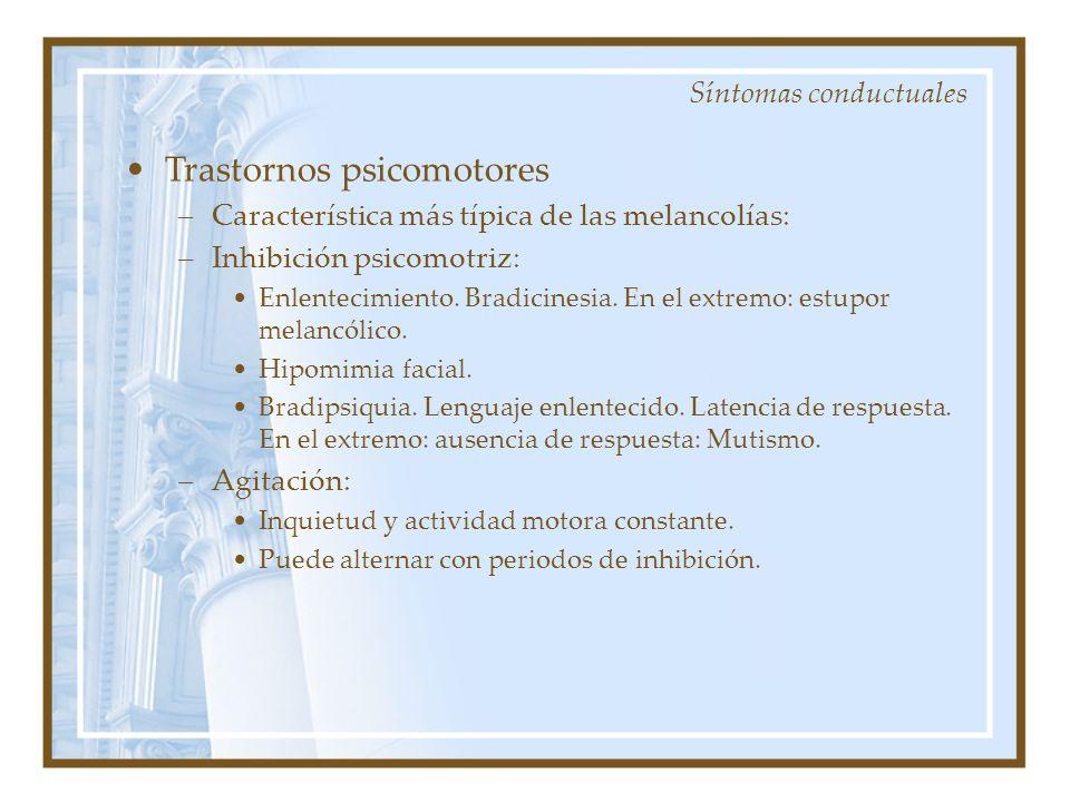 Trastornos psicomotores –Característica más típica de las melancolías: –Inhibición psicomotriz: Enlentecimiento. Bradicinesia. En el extremo: estupor