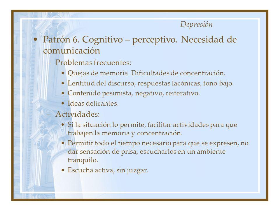 Patrón 6. Cognitivo – perceptivo. Necesidad de comunicación –Problemas frecuentes: Quejas de memoria. Dificultades de concentración. Lentitud del disc