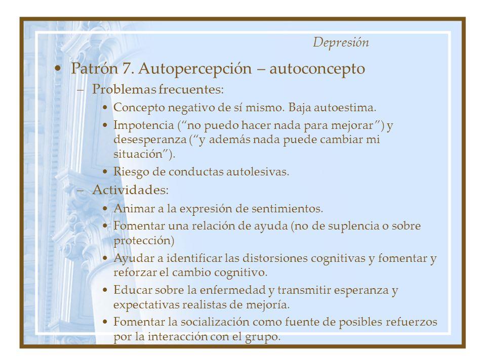 Patrón 7. Autopercepción – autoconcepto –Problemas frecuentes: Concepto negativo de sí mismo. Baja autoestima. Impotencia (no puedo hacer nada para me