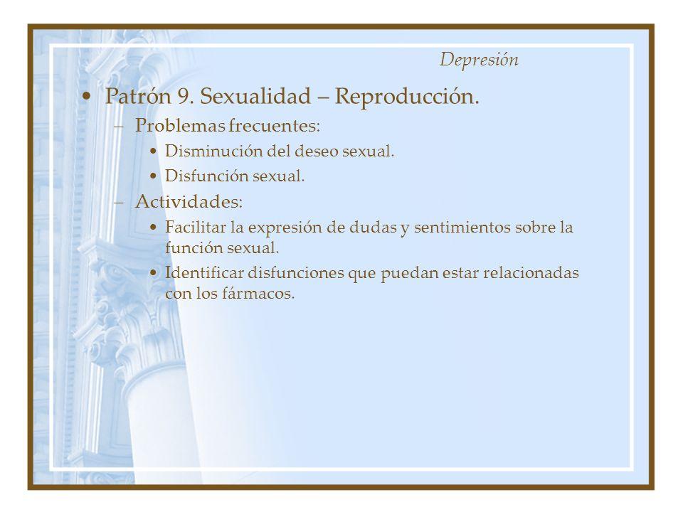 Patrón 9. Sexualidad – Reproducción. –Problemas frecuentes: Disminución del deseo sexual. Disfunción sexual. –Actividades: Facilitar la expresión de d