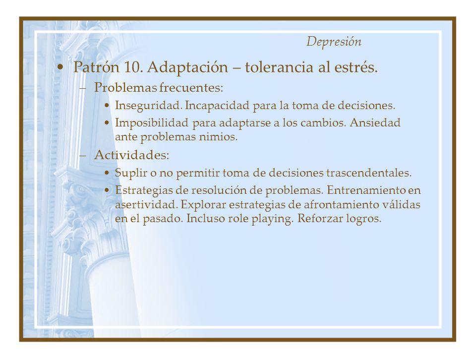 Patrón 10. Adaptación – tolerancia al estrés. –Problemas frecuentes: Inseguridad. Incapacidad para la toma de decisiones. Imposibilidad para adaptarse