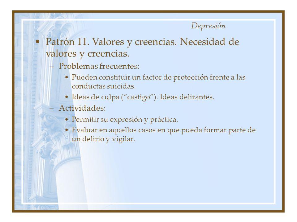 Patrón 11. Valores y creencias. Necesidad de valores y creencias. –Problemas frecuentes: Pueden constituir un factor de protección frente a las conduc