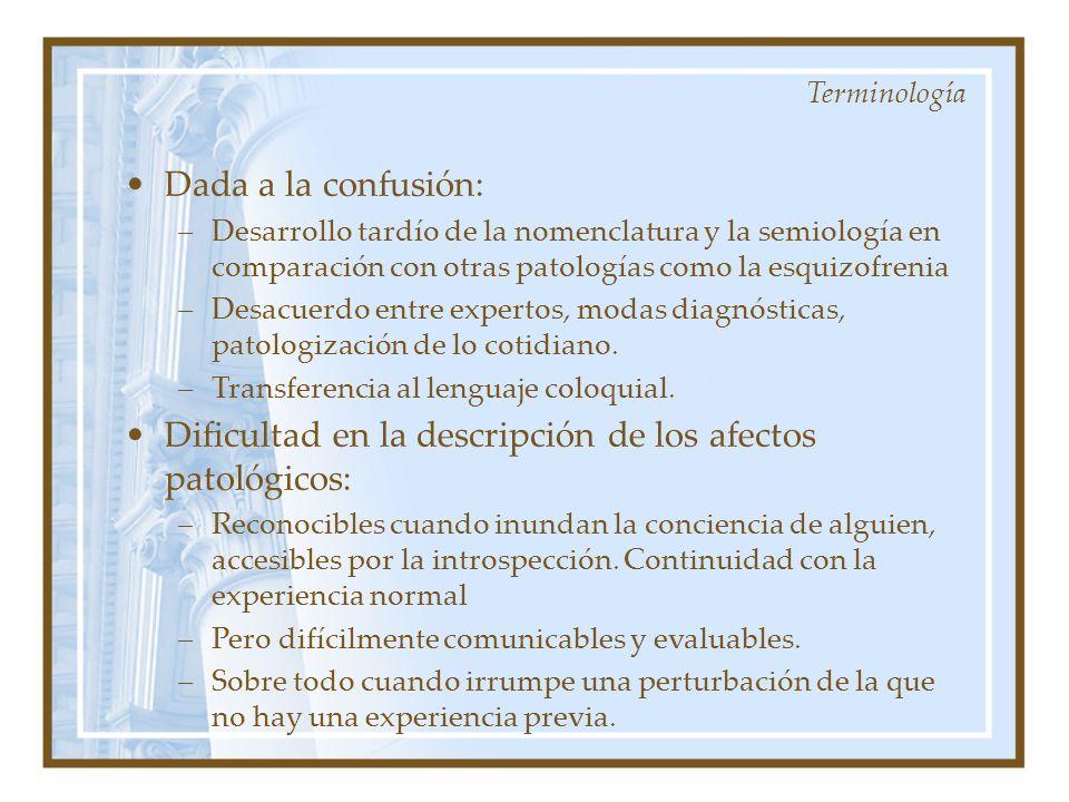 Dada a la confusión: –Desarrollo tardío de la nomenclatura y la semiología en comparación con otras patologías como la esquizofrenia –Desacuerdo entre