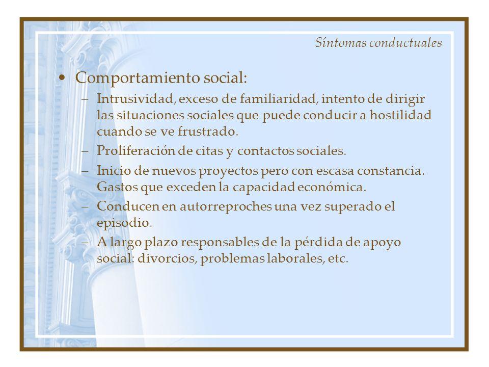Comportamiento social: –Intrusividad, exceso de familiaridad, intento de dirigir las situaciones sociales que puede conducir a hostilidad cuando se ve