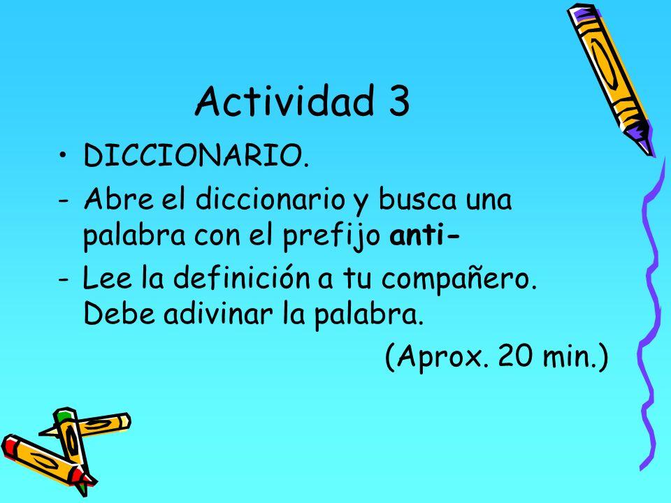 Actividad 3 DICCIONARIO. -Abre el diccionario y busca una palabra con el prefijo anti- -Lee la definición a tu compañero. Debe adivinar la palabra. (A