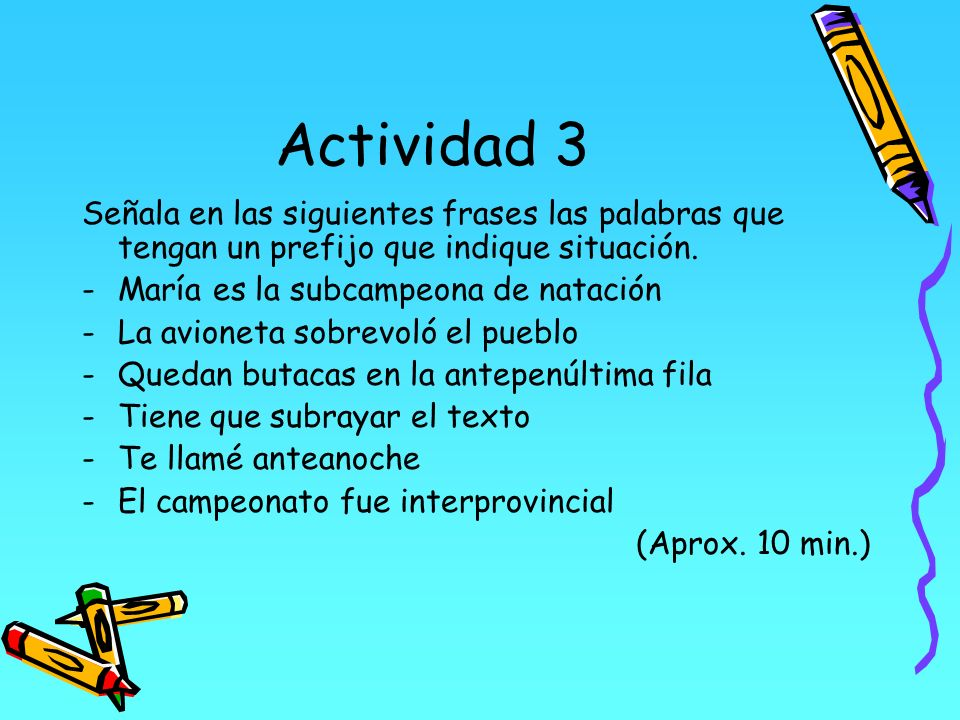 Actividad 3 Señala en las siguientes frases las palabras que tengan un prefijo que indique situación. -María es la subcampeona de natación -La avionet