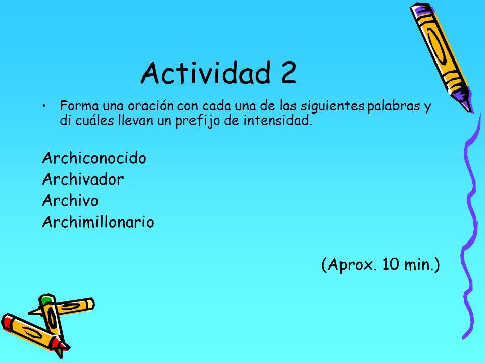 Actividad 2 Forma una oración con cada una de las siguientes palabras y di cuáles llevan un prefijo de intensidad. Archiconocido Archivador Archivo Ar