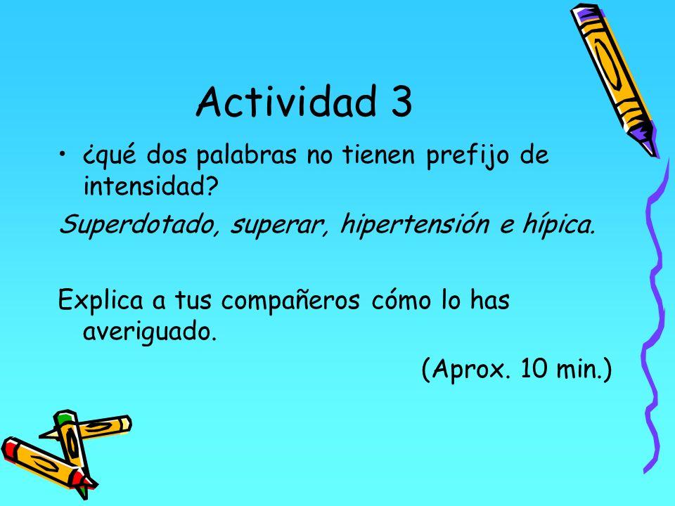 Actividad 3 ¿qué dos palabras no tienen prefijo de intensidad? Superdotado, superar, hipertensión e hípica. Explica a tus compañeros cómo lo has averi