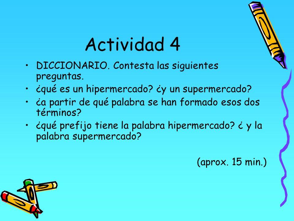 Actividad 4 DICCIONARIO. Contesta las siguientes preguntas. ¿qué es un hipermercado? ¿y un supermercado? ¿a partir de qué palabra se han formado esos