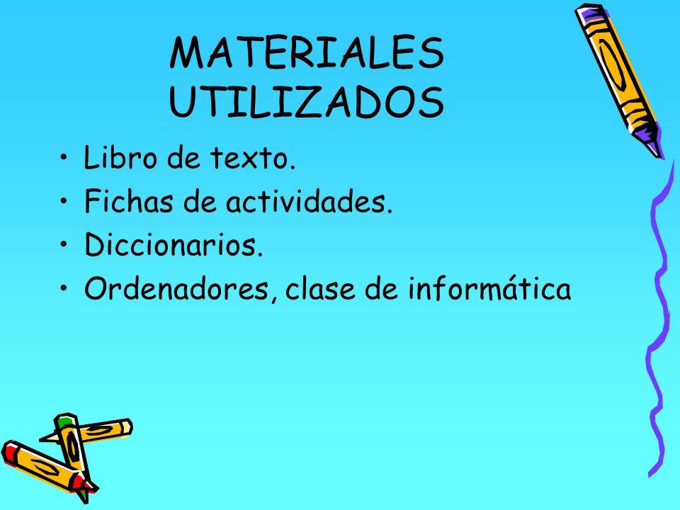 MATERIALES UTILIZADOS Libro de texto. Fichas de actividades. Diccionarios. Ordenadores, clase de informática