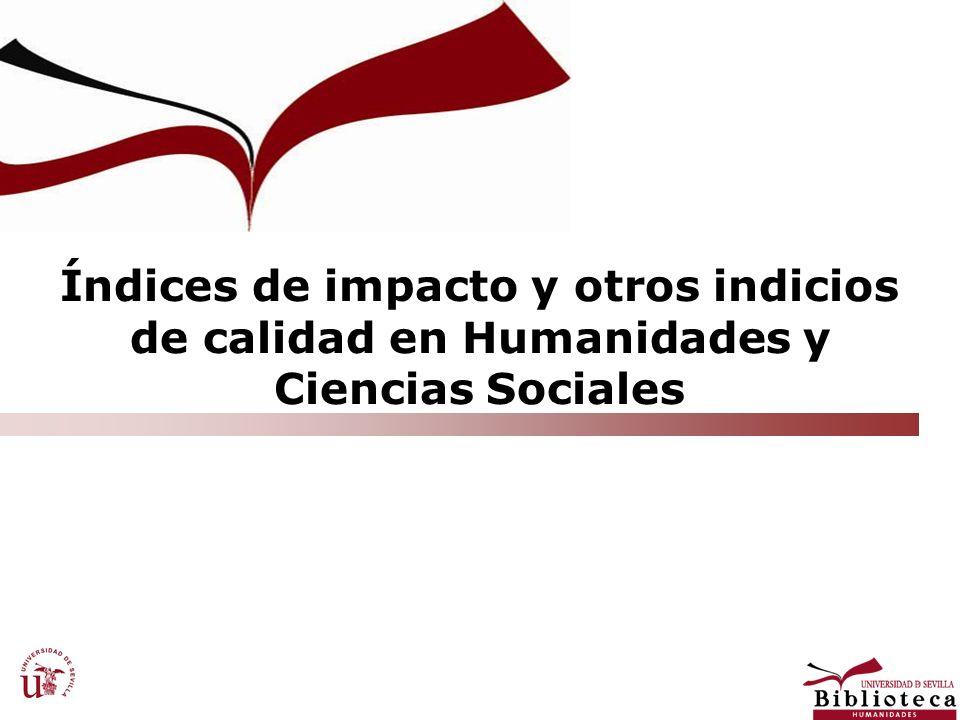 Índices de impacto y otros indicios de calidad en Humanidades y Ciencias Sociales