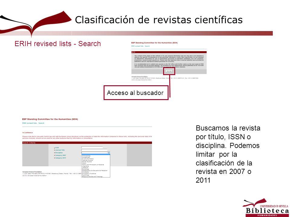 ERIH revised lists - Search Buscamos la revista por título, ISSN o disciplina. Podemos limitar por la clasificación de la revista en 2007 o 2011 Acces