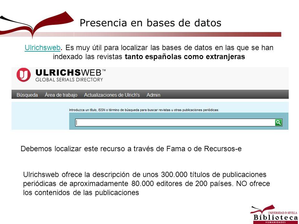 UlrichswebUlrichsweb. Es muy útil para localizar las bases de datos en las que se han indexado las revistas tanto españolas como extranjeras Debemos l