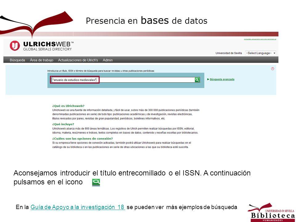 Aconsejamos introducir el título entrecomillado o el ISSN. A continuación pulsamos en el icono Presencia en bases de datos En la Guía de Apoyo a la in