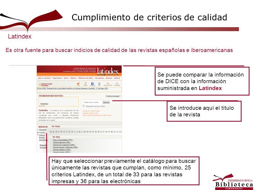 Cumplimiento de criterios de calidad Es otra fuente para buscar indicios de calidad de las revistas españolas e iberoamericanas Hay que seleccionar pr