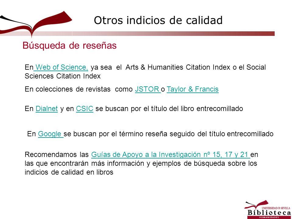 Otros indicios de calidad En Web of Science, ya sea el Arts & Humanities Citation Index o el Social Sciences Citation Index Web of Science, En colecci