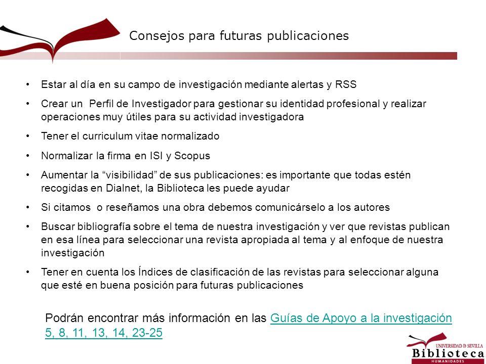 Consejos para futuras publicaciones Estar al día en su campo de investigación mediante alertas y RSS Crear un Perfil de Investigador para gestionar su