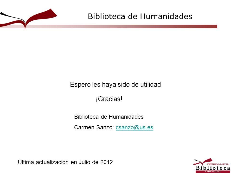Biblioteca de Humanidades Espero les haya sido de utilidad Última actualización en Julio de 2012 Biblioteca de Humanidades Carmen Sanzo: csanzo@us.esc