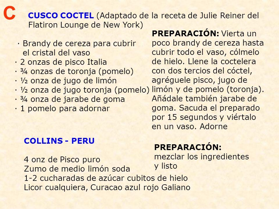 CUSCO COCTEL (Adaptado de la receta de Julie Reiner del Flatiron Lounge de New York) · Brandy de cereza para cubrir el cristal del vaso · 2 onzas de pisco Italia · ¾ onzas de toronja (pomelo) · ½ onza de jugo de limón · ½ onza de jugo toronja (pomelo) · ¾ onza de jarabe de goma · 1 pomelo para adornar PREPARACIÓN: Vierta un poco brandy de cereza hasta cubrir todo el vaso, cólmelo de hielo.
