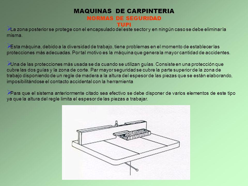 MAQUINAS DE CARPINTERIA NORMAS DE SEGURIDAD TUPI La zona posterior se protege con el encapsulado del este sector y en ningún caso se debe eliminar la